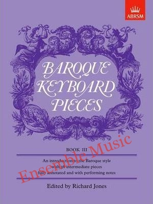 Baroque Keyboard Pieces Book III An Introduction to the Baroque Style ... Fully Annotated and with Performing Notes