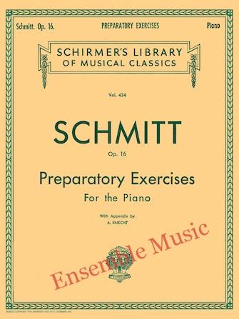 Schmitt Op. 16 preparatory Exercises For the Piano Schirmers Library