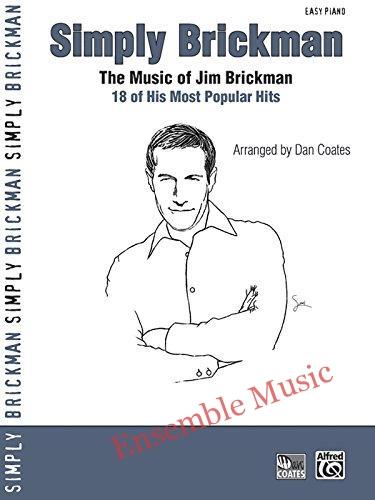 Simply Brickman The Music of Jim Brickman 18 of his most popular hits